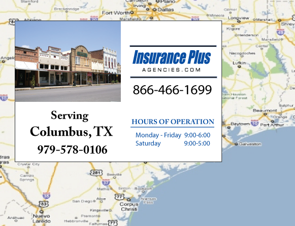 Insurance Plus Agencies of Texas (979)578-0106 is your Commercial Liability Insurance Agency serving Columbus, Texas. Call our dedicated agents anytime for a Quote. We are here for you 24/7 to find the Texas Insurance that's right for you.